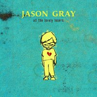 All The Lovely Losers — Jason Gray