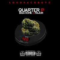 Quarter P — Major, Bigg Homie, Loudpack Boyz