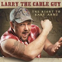 The Right To Bare Arms — Larry The Cable Guy