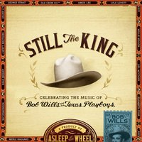 Still the King: Celebrating the Music of Bob Wills and His Texas Playboys — Asleep At The Wheel