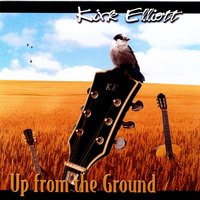 Up From The Ground — Kirk Elliott