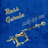 Easily Stop Time — Russ Garcia & His Orchestra