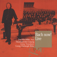 Bach Now! — Thomanerchor Leipzig, Georg Christoph Biller, Joachim Kühn