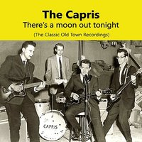 There's A Moon Out Tonight, The Classic Old Town Recordings — The Capris