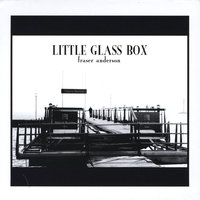 Little Glass Box — Fraser Anderson