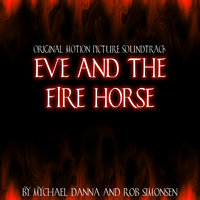 Eve and the Firehorse — Mychael Danna and Rob Simonsen
