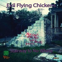 Stairway to No-Where — Evil Flying Chickens