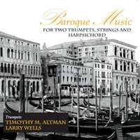 Baroque Music for Two Trumpets, Strings, And Harpsichord — Timothy Altman & Larry Wells