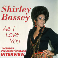As I Love You (With Exclusive Interview) — Shirley Bassey