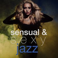 Sensual & Sexy Jazz — Smooth Jazz Sexy Songs, Sexy Jazz Music, Musica Sensual Jazz Latino Club, Musica Sensual Jazz Latino Club|Sexy Jazz Music|Smooth Jazz Sexy Songs