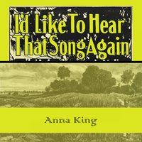 Id Like To Hear That Song Again — Anna King
