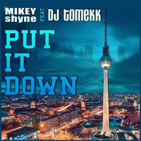 Put It Down (feat. DJ Tomekk) — Mikey Shyne
