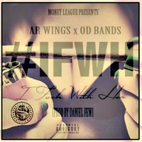 I Fuck With Her (feat. Od Bands) — AR Wings, OD Bands