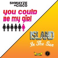 You Could Be My Girl — Cisco Adler, Shwayze, Shwayze & Cisco