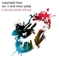 In Da Club [Shake Sh*t Up] — Copyright  feat. Mr. V and Miss Patty