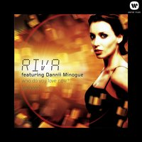 Who Do You Love Now? [Stringer] — Riva, Dannii Minogue