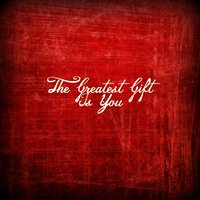 The Greatest Gift Is You — Steve Wingfield