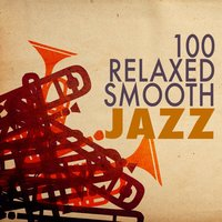 100 Relaxed Smooth Jazz — сборник