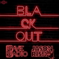 Blackout — Jason Risk, Rave Radio, Rave Radio & Jason Risk