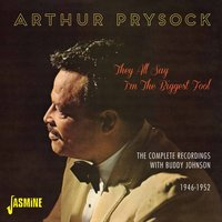 They All Say I'm the Biggest Fool - The Complete Recordings with Buddy Johnson, 1946 - 1952 — Arthur Prysock