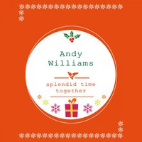 Splendid Time Together — Andy Williams