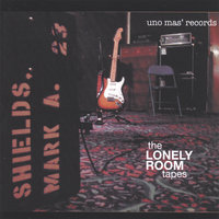 the lonely room tapes — Mark Shields