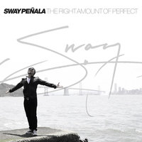 The Right Amount of Perfect — Sway Peñala