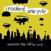 Someday This Will Be Real — Crooked Unicycle