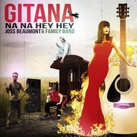 Gitana na na hey hey — Joss Beaumont, Family Band