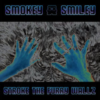 Stroke the Furry Wallz — Smiley, Smokey, Smokey & Smiley