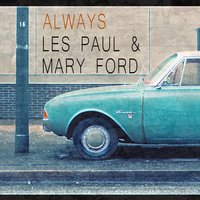 Always — Les Paul, Mary Ford