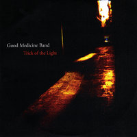 Trick of the Light — Good Medicine Band
