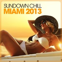 Sundown Chill Miami 2013 — сборник