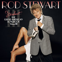 Stardust...The Great American Songbook III — Rod Stewart