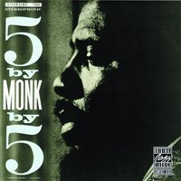 5 By Monk By 5 — Thelonious Monk, Thelonious Monk Quintet