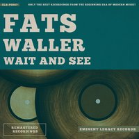 Wait and See — Fats Waller