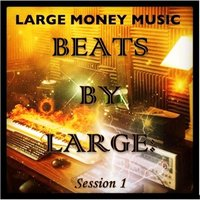 Beats By Large: Session 1 — Large Money Music