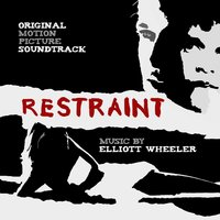 Restraint Soundtrack — Elliott Wheeler