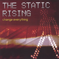Change Everything — The Static Rising