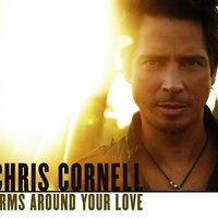 Arms Around Your Love — Chris Cornell