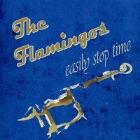 Easily Stop Time — The Flamingos
