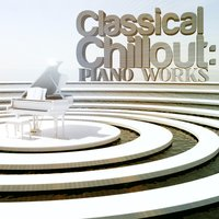 Classical Chillout: Piano Works — Fou Ts'ong