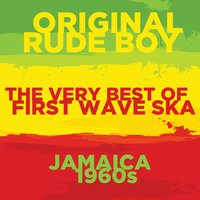Original Rude Boy: The Very Best of First Wave Ska in 1960s Jamaica with the Skatalites, Toots and the Maytals, The Ethiopians, And More — сборник