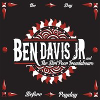 The Day Before Payday — Ben Davis Jr and the Dirt Poor Troubadours