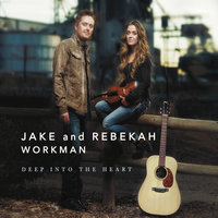 Deep Into the Heart — Jake and Rebekah Workman