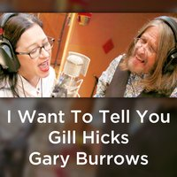 I Want to Tell You — Gary Burrows, Gill Hicks