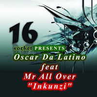 Inkunzi — Oscar Da Latino, Mr. All Over