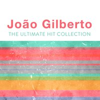 The Ultimate Hit Collection — João Gilberto