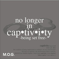 No Longer in Captivity — M.O.G.