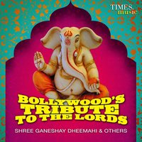 Bollywood's Tribute to the Lords - Shree Ganeshay Dheemahi & Others — сборник